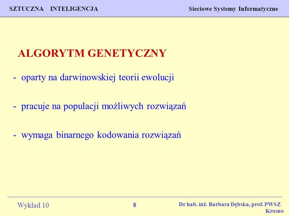 8 Wykład 10 SZTUCZNA INTELIGENCJA Sieciowe Systemy Informatyczne Dr hab. inż. Barbara Dębska, prof. PWSZ Krosno ALGORYTM GENETYCZNY - oparty na darwin