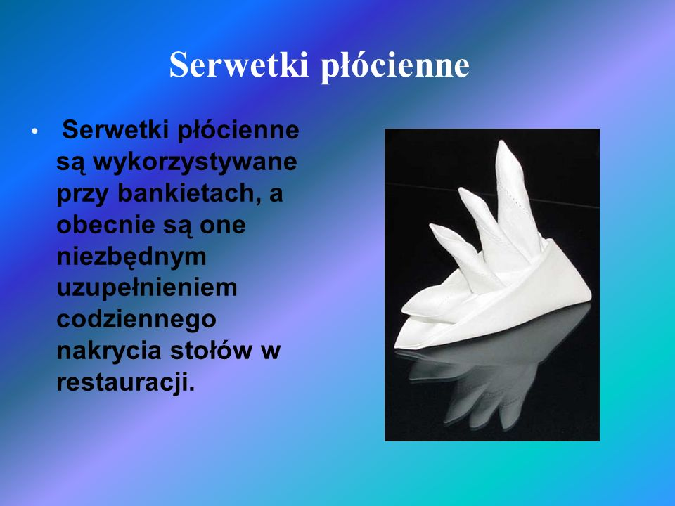 Serwetki płócienne Serwetki płócienne są wykorzystywane przy bankietach, a obecnie są one niezbędnym uzupełnieniem codziennego nakrycia stołów w resta