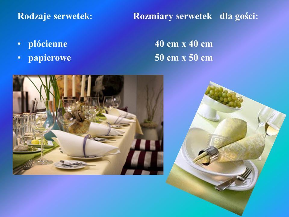 Rodzaje serwetek: Rozmiary serwetek dla gości: płócienne 40 cm x 40 cm papierowe 50 cm x 50 cm