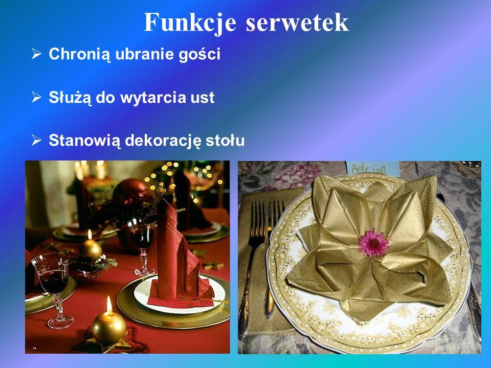 Funkcje serwetek Chronią ubranie gości Służą do wytarcia ust Stanowią dekorację stołu