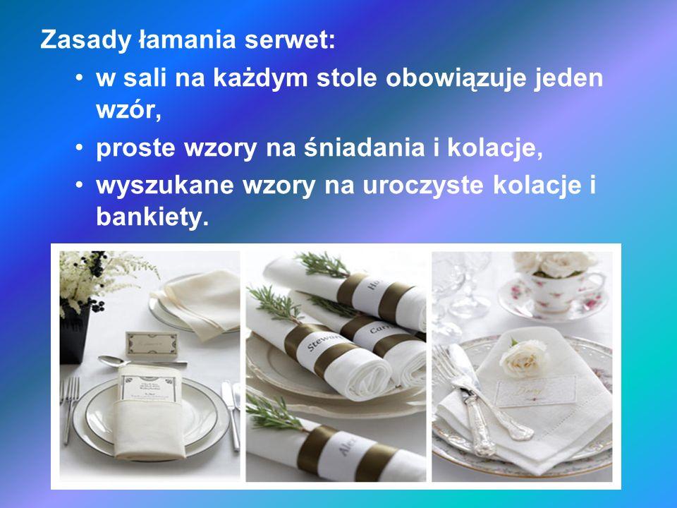 Zasady łamania serwet: w sali na każdym stole obowiązuje jeden wzór, proste wzory na śniadania i kolacje, wyszukane wzory na uroczyste kolacje i banki