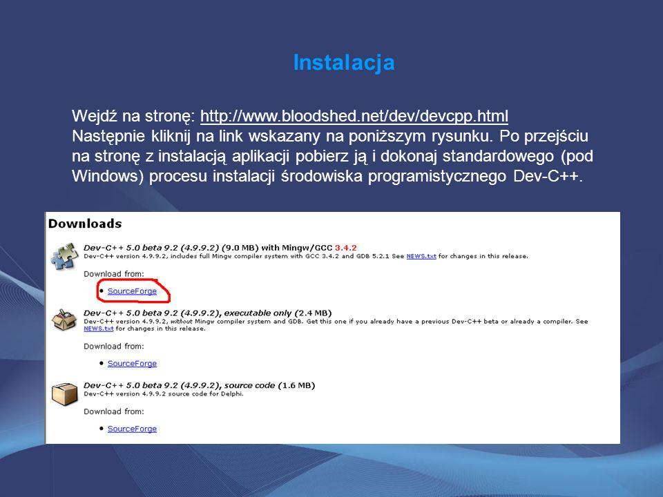 Instalacja Wejdź na stronę: http://www.bloodshed.net/dev/devcpp.html Następnie kliknij na link wskazany na poniższym rysunku. Po przejściu na stronę z