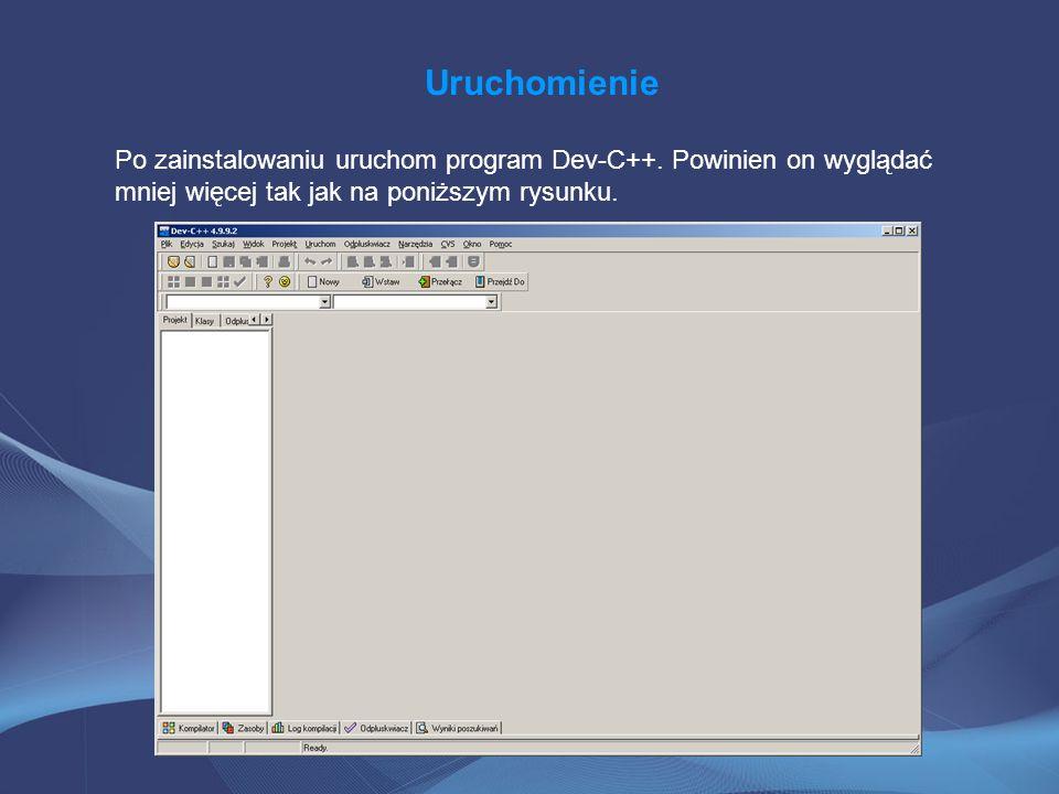Uruchomienie Po zainstalowaniu uruchom program Dev-C++. Powinien on wyglądać mniej więcej tak jak na poniższym rysunku.