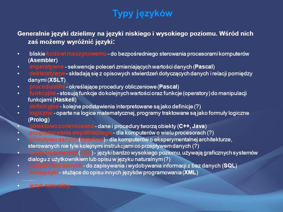 Typy języków Generalnie języki dzielimy na języki niskiego i wysokiego poziomu. Wśród nich zaś możemy wyróżnić języki : bliskie kodowi maszynowemu - d