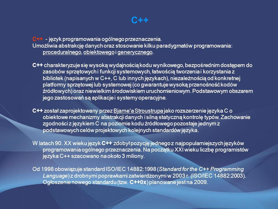 C++ C++ - język programowania ogólnego przeznaczenia. Umożliwia abstrakcję danych oraz stosowanie kilku paradygmatów programowania: proceduralnego, ob