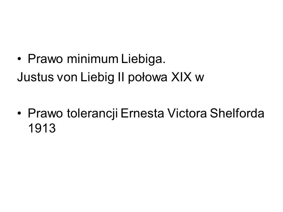 Prawo minimum Liebiga. Justus von Liebig II połowa XIX w Prawo tolerancji Ernesta Victora Shelforda 1913