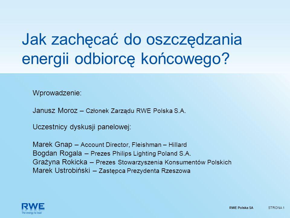 RWE Polska SASTRONA 1 Jak zachęcać do oszczędzania energii odbiorcę końcowego? Wprowadzenie: Janusz Moroz – Członek Zarządu RWE Polska S.A. Uczestnicy