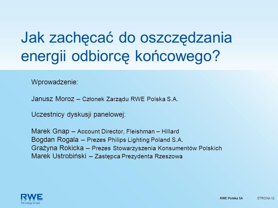 RWE Polska SASTRONA 12 Jak zachęcać do oszczędzania energii odbiorcę końcowego? Wprowadzenie: Janusz Moroz – Członek Zarządu RWE Polska S.A. Uczestnic