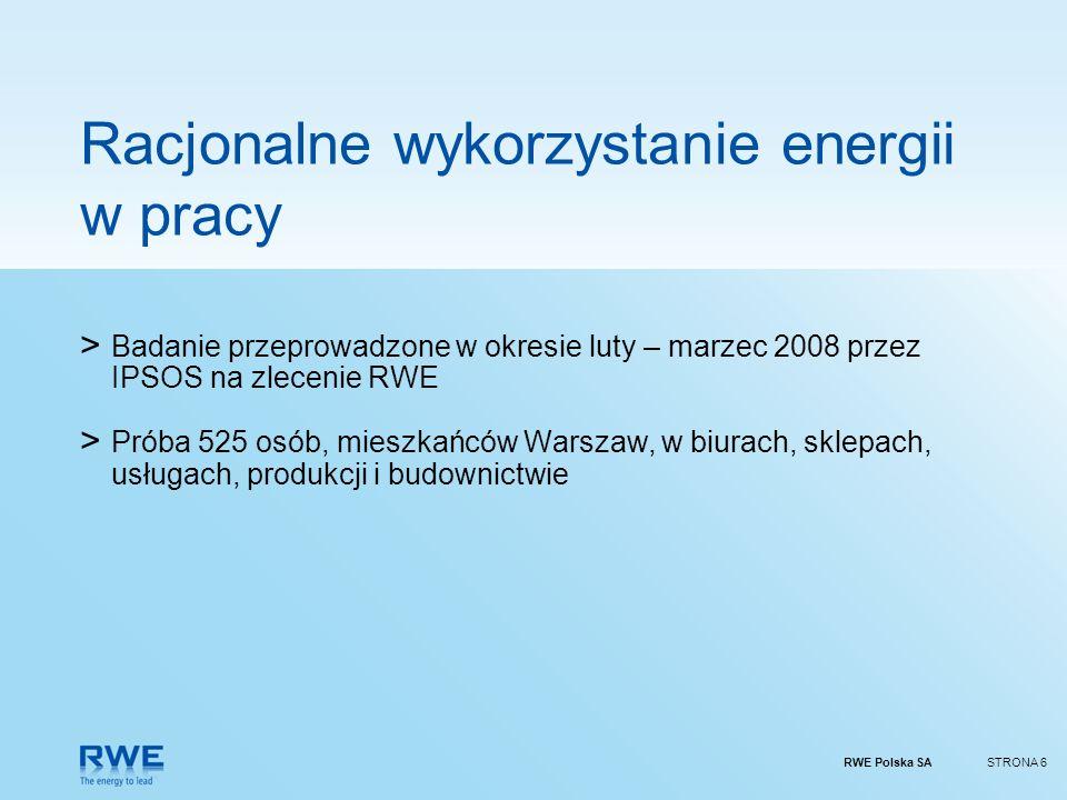 RWE Polska SASTRONA 6 Racjonalne wykorzystanie energii w pracy > Badanie przeprowadzone w okresie luty – marzec 2008 przez IPSOS na zlecenie RWE > Pró