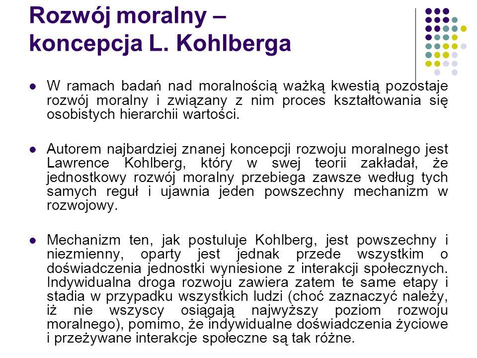 Rozwój moralny – koncepcja L. Kohlberga W ramach badań nad moralnością ważką kwestią pozostaje rozwój moralny i związany z nim proces kształtowania si
