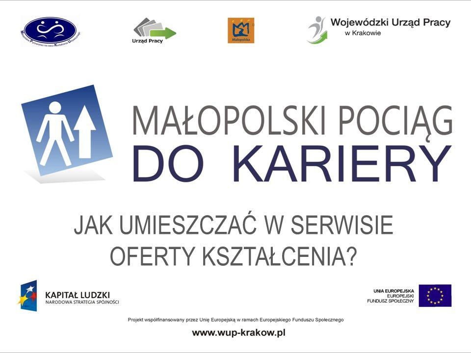 UWAGI WSTĘPNE Aby móc umieszczać oferty kształcenia na stronie www.pociagdokariery.pl, trzeba najpierw zarejestrować instytucję w serwisie (patrz prezentacja: Jak zarejestrować instytucję w serwisie?) www.pociagdokariery.pl Należy pamiętać, że po zalogowaniu się do serwisu pozostaje ok.