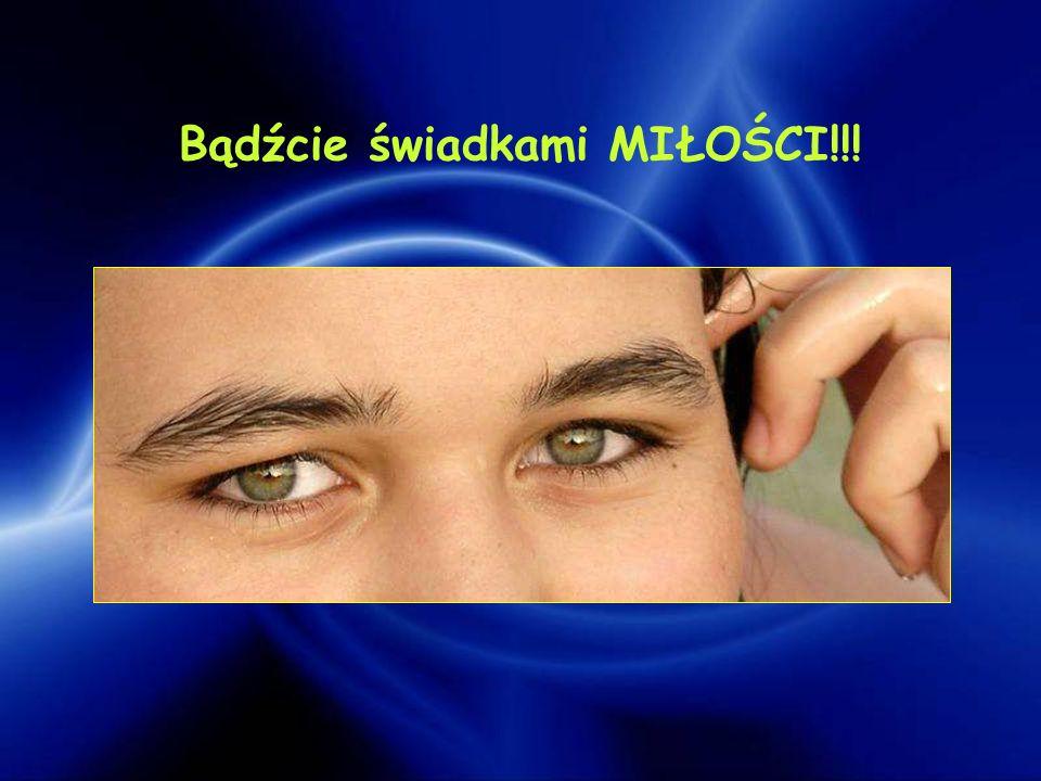 Bądźcie świadkami MIŁOŚCI!!!
