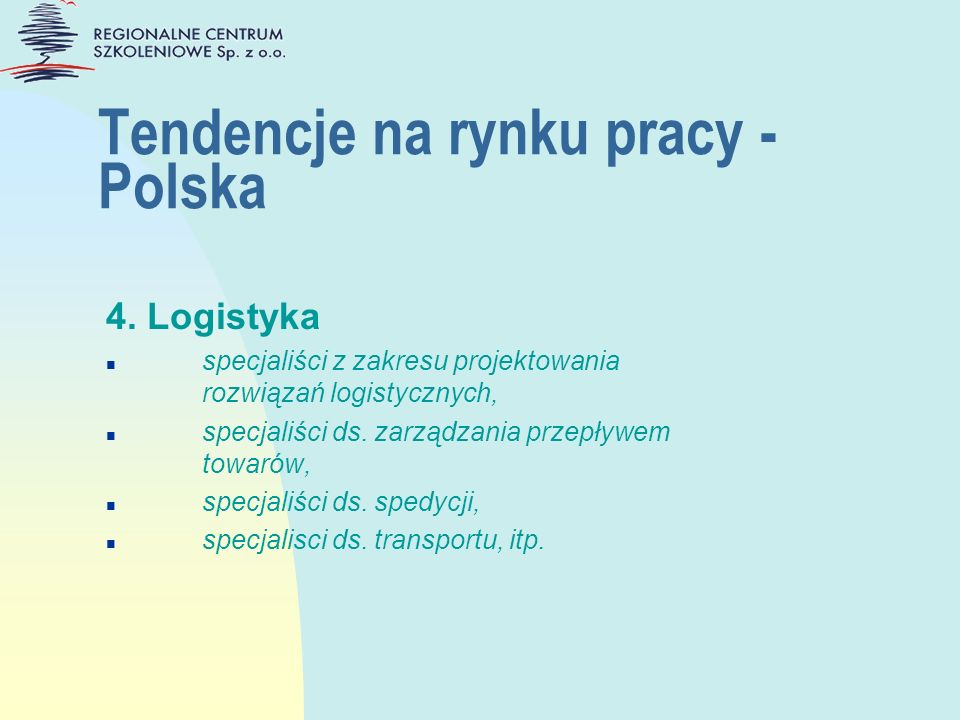 Tendencje na rynku pracy - Polska 4. Logistyka n specjaliści z zakresu projektowania rozwiązań logistycznych, n specjaliści ds. zarządzania przepływem