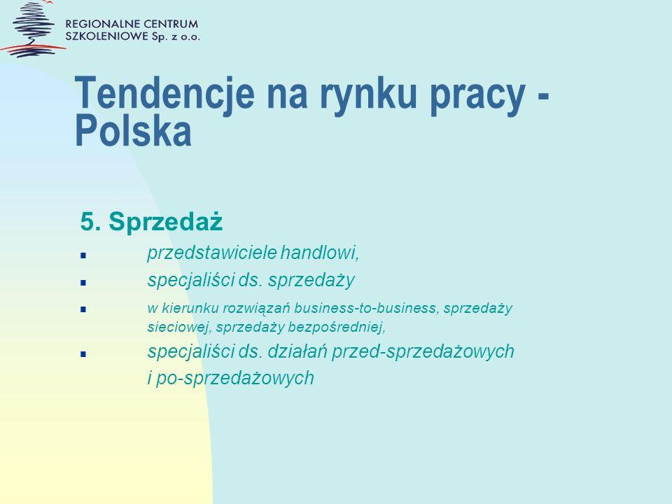 Tendencje na rynku pracy - Polska 5. Sprzedaż n przedstawiciele handlowi, n specjaliści ds. sprzedaży n w kierunku rozwiązań business-to-business, spr