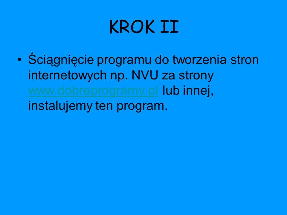 KROK II Ściągnięcie programu do tworzenia stron internetowych np. NVU za strony www.dobreprogramy.pl lub innej, instalujemy ten program. www.dobreprog
