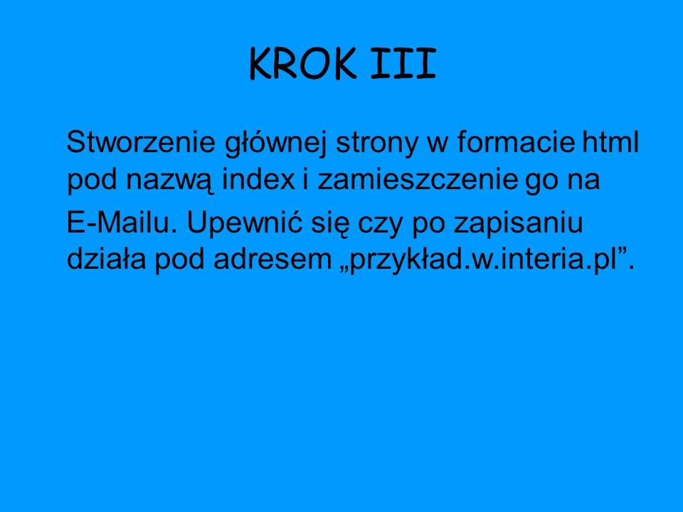 KROK III Stworzenie głównej strony w formacie html pod nazwą index i zamieszczenie go na E-Mailu. Upewnić się czy po zapisaniu działa pod adresem przy