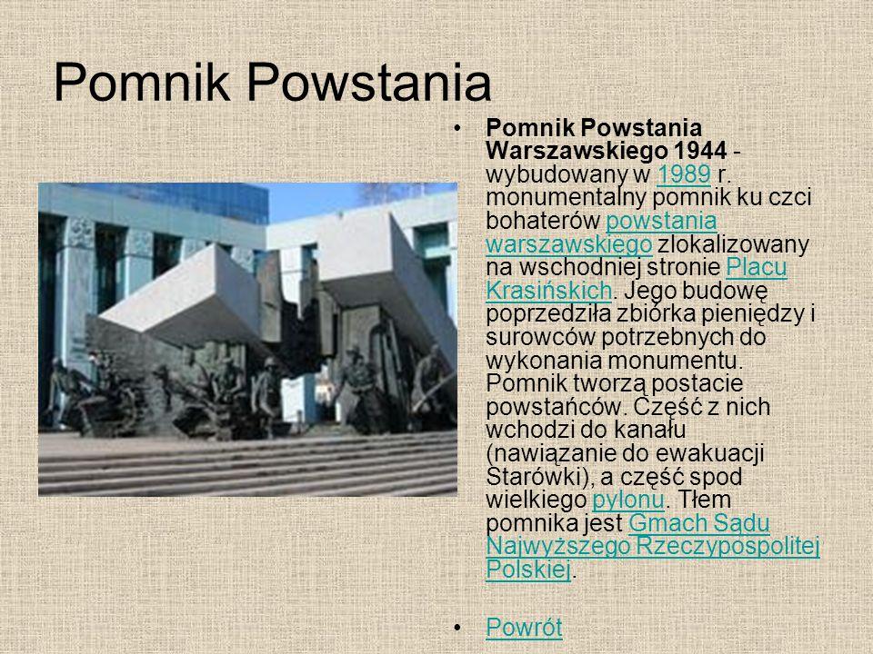 Pomnik Powstania Pomnik Powstania Warszawskiego 1944 - wybudowany w 1989 r. monumentalny pomnik ku czci bohaterów powstania warszawskiego zlokalizowan
