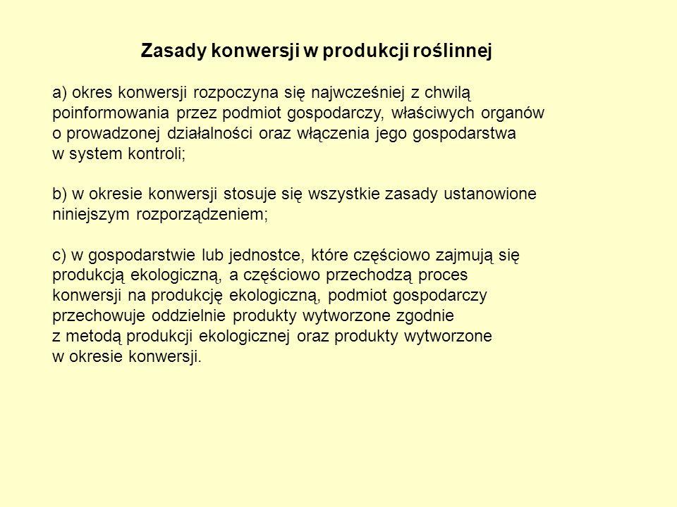 Zasady konwersji w produkcji roślinnej a) okres konwersji rozpoczyna się najwcześniej z chwilą poinformowania przez podmiot gospodarczy, właściwych or