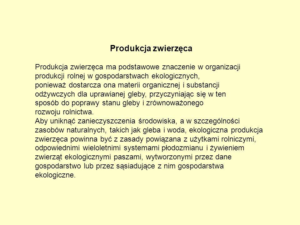 Produkcja zwierzęca Produkcja zwierzęca ma podstawowe znaczenie w organizacji produkcji rolnej w gospodarstwach ekologicznych, ponieważ dostarcza ona