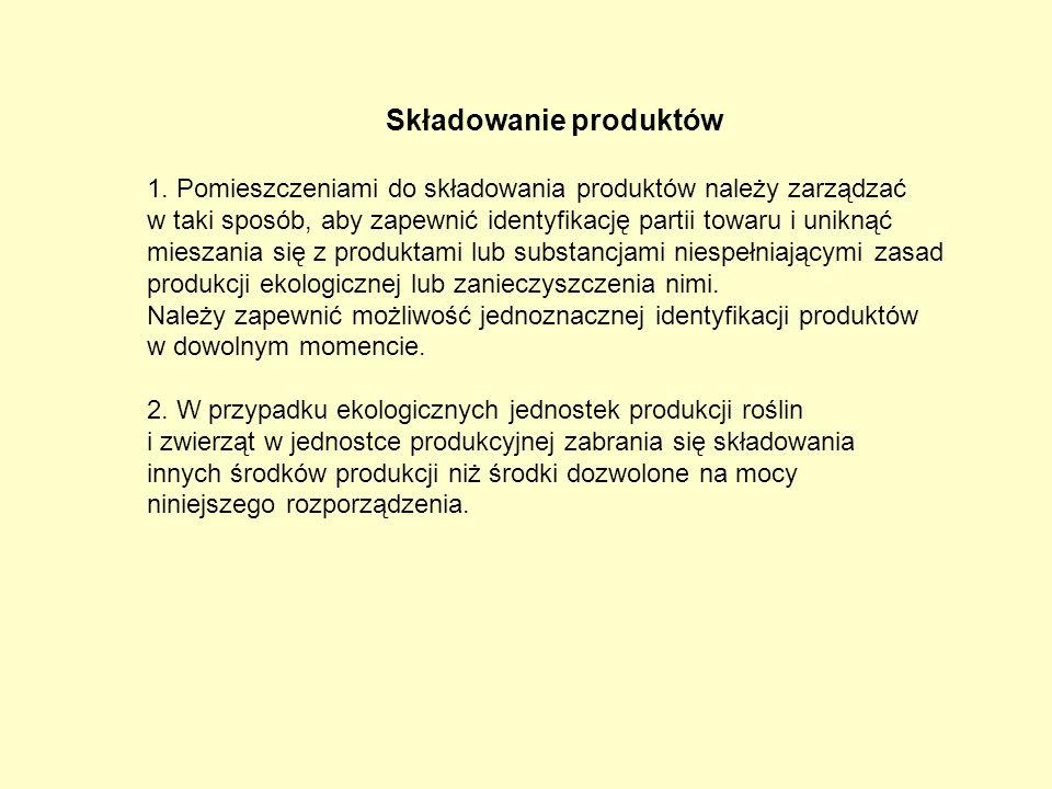 Składowanie produktów 1. Pomieszczeniami do składowania produktów należy zarządzać w taki sposób, aby zapewnić identyfikację partii towaru i uniknąć m