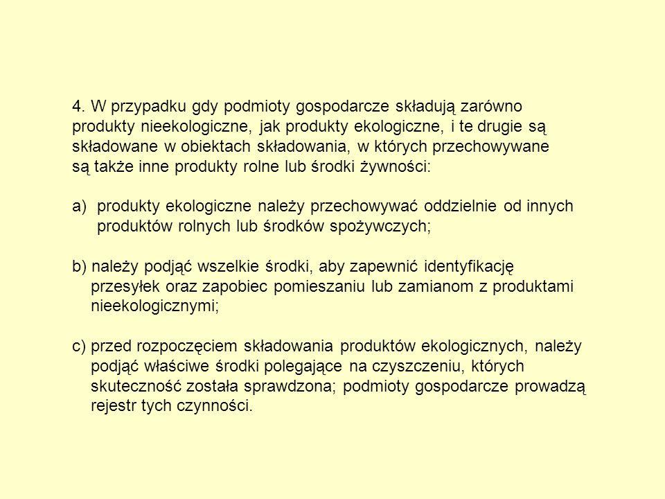 4. W przypadku gdy podmioty gospodarcze składują zarówno produkty nieekologiczne, jak produkty ekologiczne, i te drugie są składowane w obiektach skła