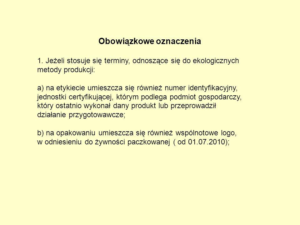 Obowiązkowe oznaczenia 1. Jeżeli stosuje się terminy, odnoszące się do ekologicznych metody produkcji: a) na etykiecie umieszcza się również numer ide