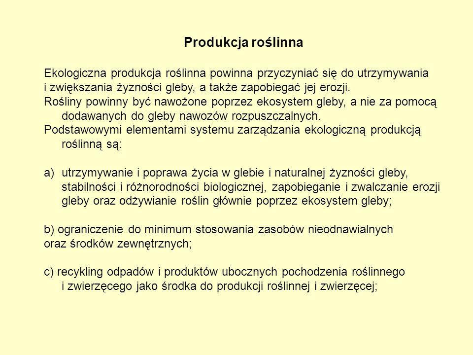 d) uwzględnianie lokalnej lub regionalnej równowagi ekologicznej przy podejmowaniu decyzji dotyczących produkcji; e) utrzymywanie zdrowia roślin poprzez stosowanie środków zapobiegawczych, takich jak: -dobór odpowiednich gatunków i odmian odpornych na szkodniki i choroby, - odpowiedni płodozmian z wykorzystaniem roślin strączkowych, motylkowych i innych roślin na nawóz zielony, - stosowanie obornika lub materiału organicznego (najlepiej przekompostowanego), pochodzącego z produkcji ekologicznej, - odpowiednie techniki uprawy, metody mechaniczne i fizyczne oraz ochrona naturalnych wrogów szkodników; -odpowiednie stosowanie preparatów z mikroorganizmów; - aktywacja kompostu za pomocą preparatów na bazie roślin lub mikroorganizmów.