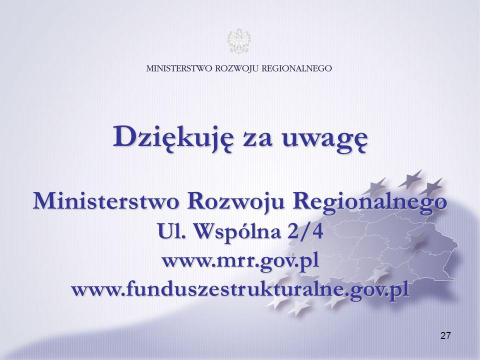 27 Ministerstwo Rozwoju Regionalnego Ul. Wspólna 2/4 www.mrr.gov.pl www.funduszestrukturalne.gov.pl Dziękuję za uwagę