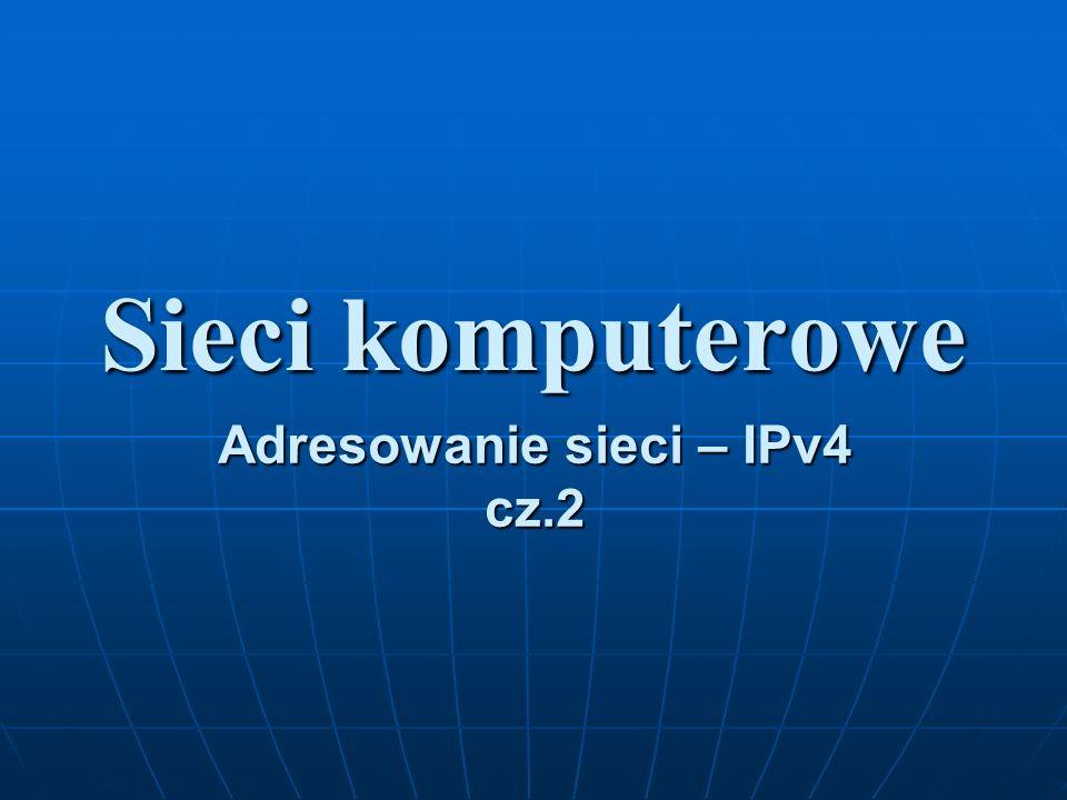 Sieci komputerowe Adresowanie sieci – IPv4 cz.2
