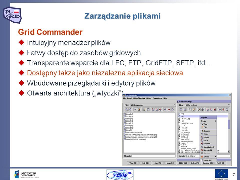 7 Zarządzanie plikami Grid Commander Intuicyjny menadżer plików Łatwy dostęp do zasobów gridowych Transparente wsparcie dla LFC, FTP, GridFTP, SFTP, itd… Dostępny także jako niezależna aplikacja sieciowa Wbudowane przeglądarki i edytory plików Otwarta architektura (wtyczki)