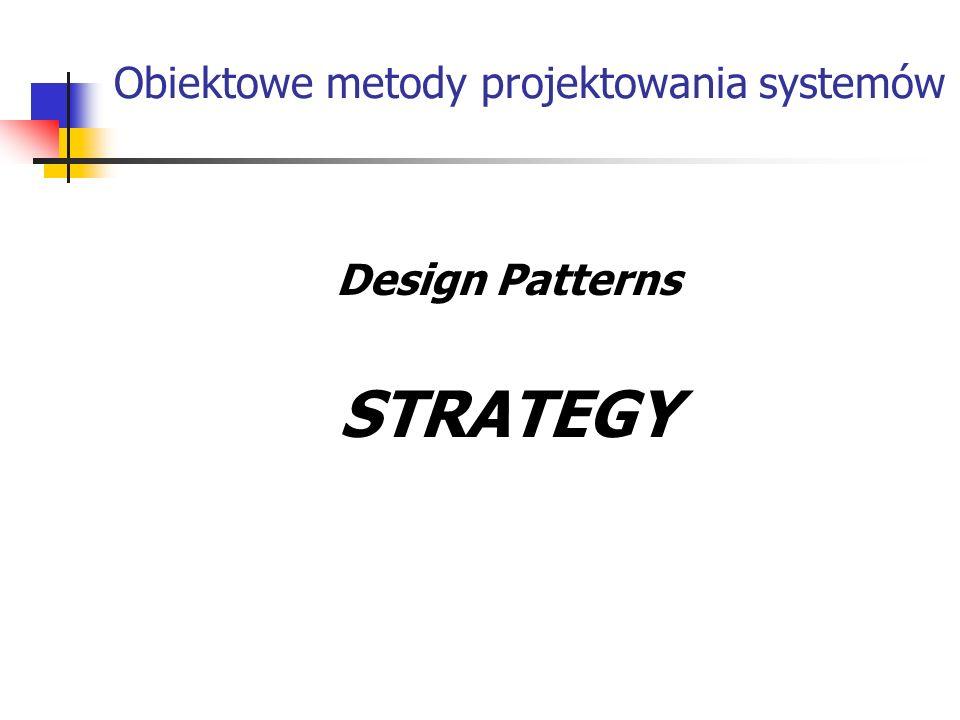 Obiektowe metody projektowania systemów Design Patterns STRATEGY