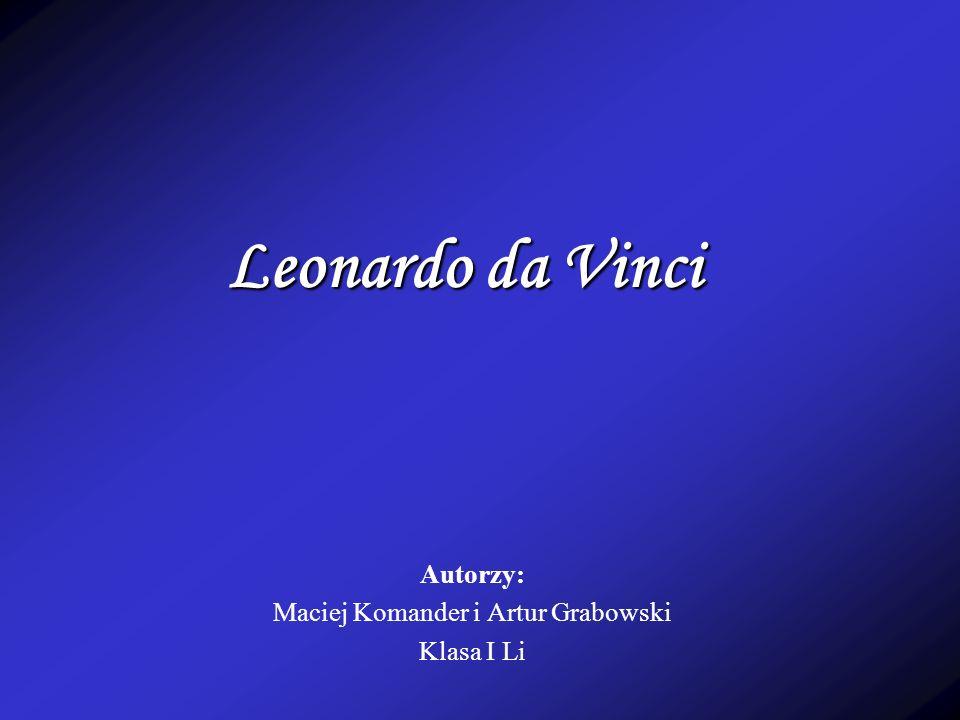 Leonardo da Vinci Autorzy: Maciej Komander i Artur Grabowski Klasa I Li