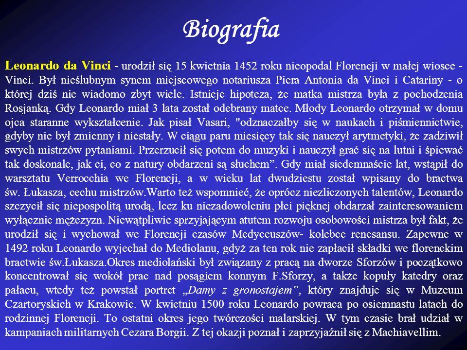 Biografia Leonardo da Vinci - urodził się 15 kwietnia 1452 roku nieopodal Florencji w małej wiosce - Vinci.