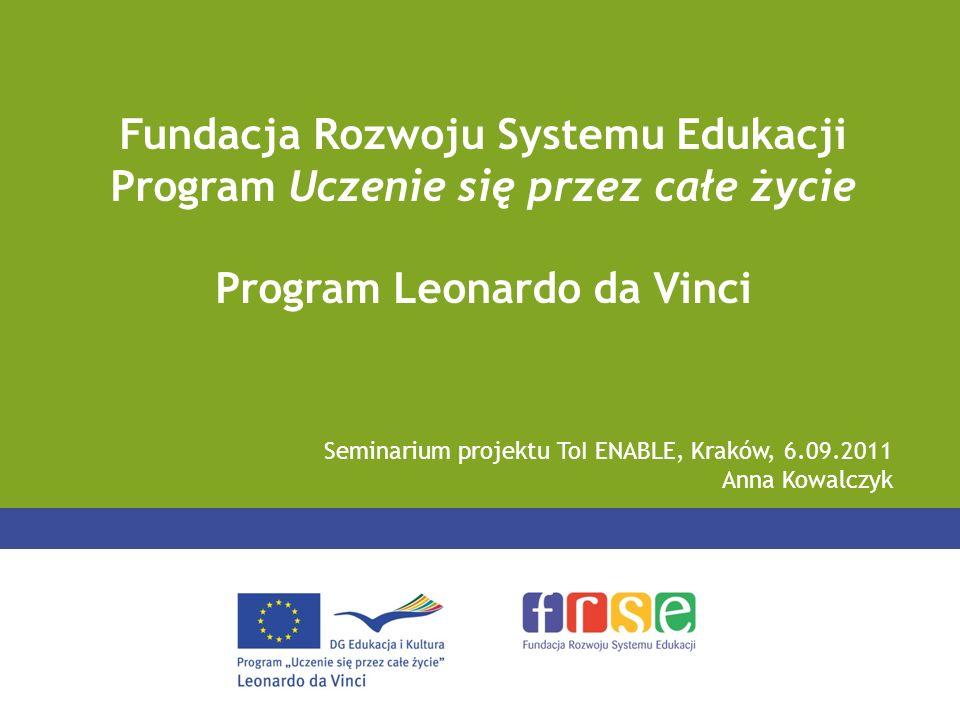 Seminarium projektu ToI ENABLE, Kraków, 6.09.2011 Anna Kowalczyk Fundacja Rozwoju Systemu Edukacji Program Uczenie się przez całe życie Program Leonardo da Vinci