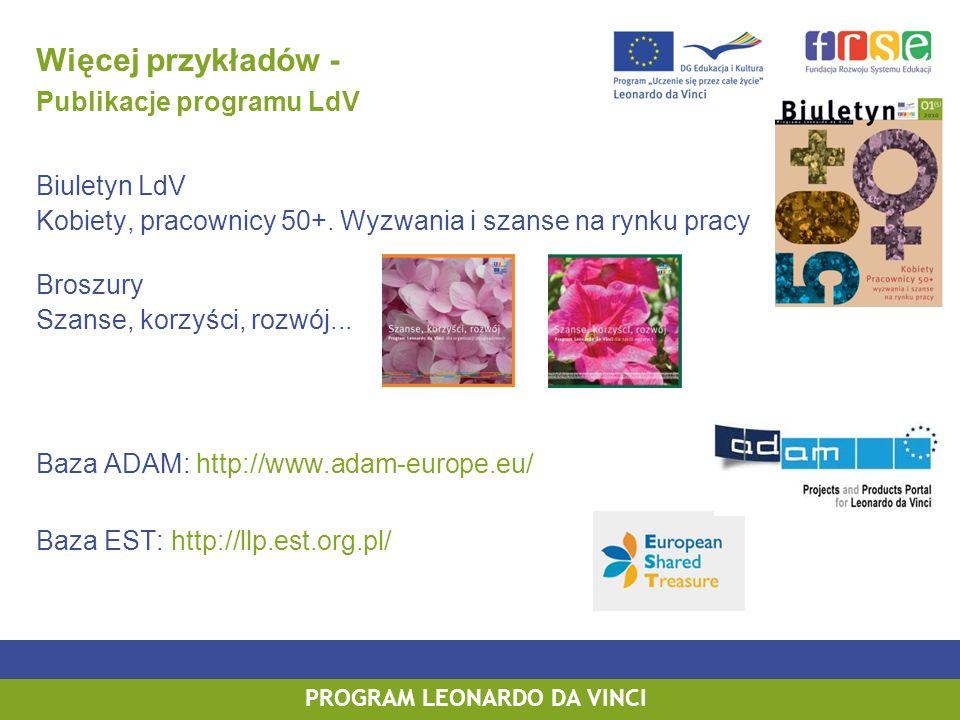 PROGRAM LEONARDO DA VINCI Więcej przykładów - Publikacje programu LdV Biuletyn LdV Kobiety, pracownicy 50+.