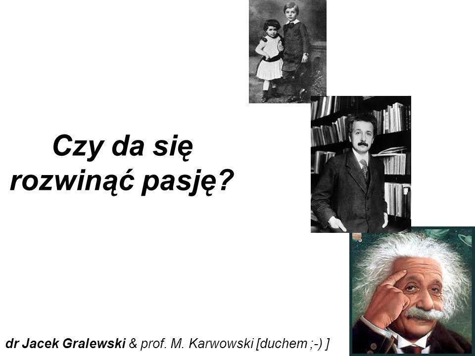 Czy da się rozwinąć pasję? dr Jacek Gralewski & prof. M. Karwowski [duchem ;-) ]