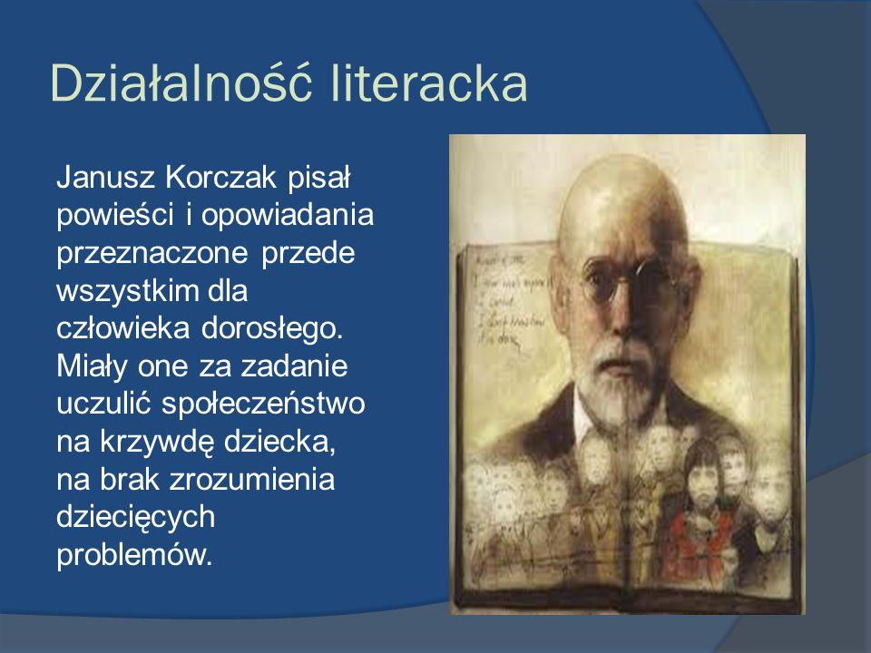 Działalność literacka Janusz Korczak pisał powieści i opowiadania przeznaczone przede wszystkim dla człowieka dorosłego. Miały one za zadanie uczulić