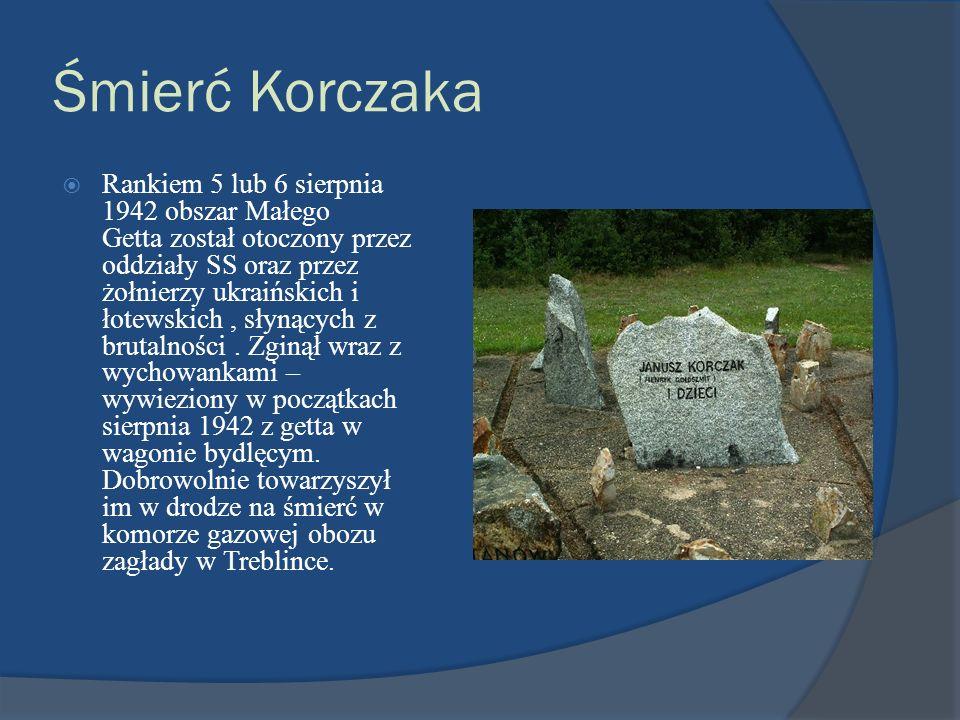 Śmierć Korczaka Rankiem 5 lub 6 sierpnia 1942 obszar Małego Getta został otoczony przez oddziały SS oraz przez żołnierzy ukraińskich i łotewskich, sły