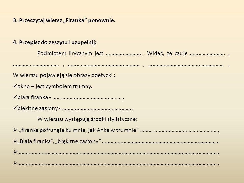 3.Przeczytaj wiersz Firanka ponownie. 4.