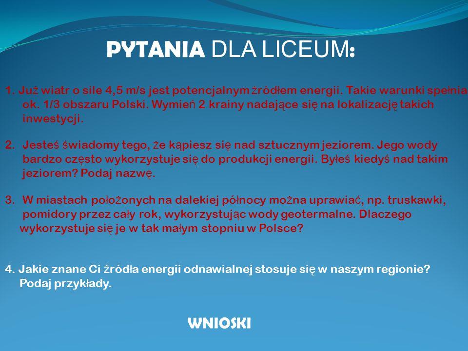 PYTANIA DLA LICEUM : 1. Ju ż wiatr o sile 4,5 m/s jest potencjalnym ź ród ł em energii. Takie warunki spe ł nia ok. 1/3 obszaru Polski. Wymie ń 2 krai