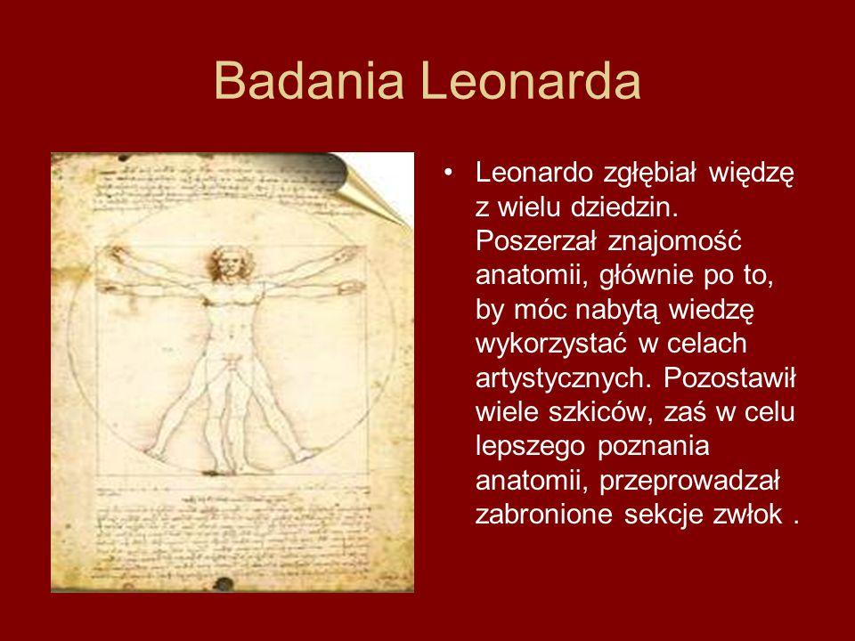 Badania Leonarda Leonardo zgłębiał więdzę z wielu dziedzin. Poszerzał znajomość anatomii, głównie po to, by móc nabytą wiedzę wykorzystać w celach art