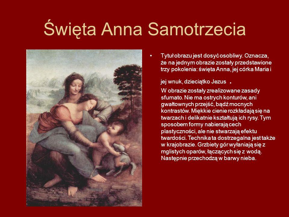 Święta Anna Samotrzecia Tytuł obrazu jest dosyć osobliwy. Oznacza, że na jednym obrazie zostały przedstawione trzy pokolenia: święta Anna, jej córka M