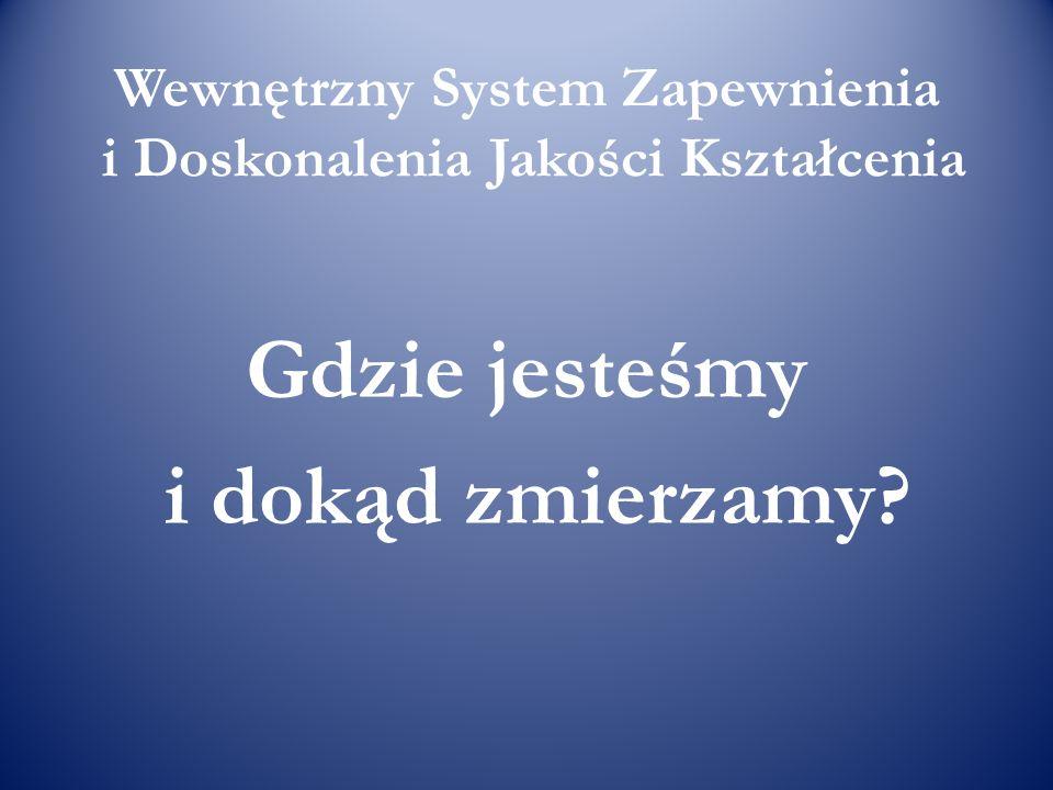 Wewnętrzny System Zapewnienia i Doskonalenia Jakości Kształcenia Gdzie jesteśmy i dokąd zmierzamy?
