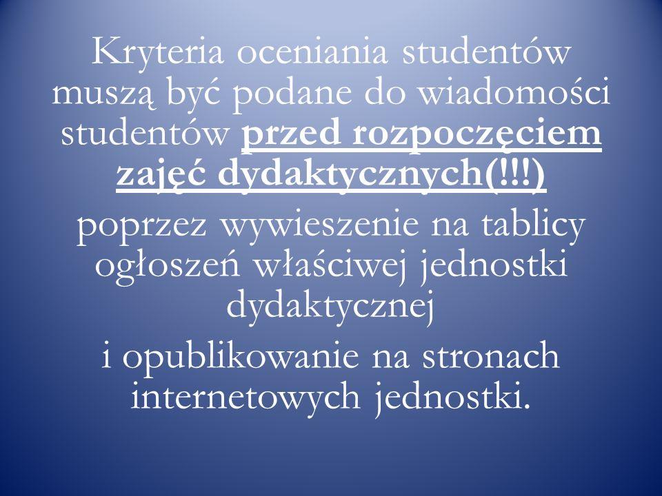 Kryteria oceniania studentów muszą być podane do wiadomości studentów przed rozpoczęciem zajęć dydaktycznych(!!!) poprzez wywieszenie na tablicy ogłos