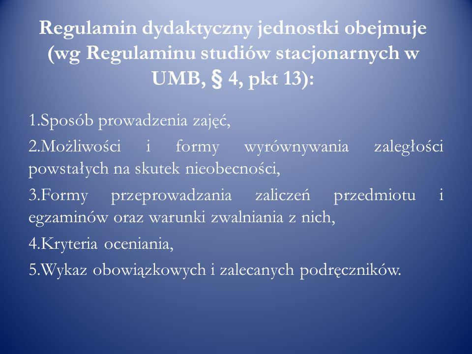 Regulamin dydaktyczny jednostki obejmuje (wg Regulaminu studiów stacjonarnych w UMB, § 4, pkt 13): 1.Sposób prowadzenia zajęć, 2.Możliwości i formy wy