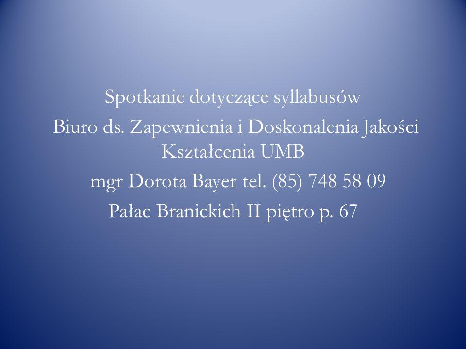 Spotkanie dotyczące syllabusów Biuro ds. Zapewnienia i Doskonalenia Jakości Kształcenia UMB mgr Dorota Bayer tel. (85) 748 58 09 Pałac Branickich II p