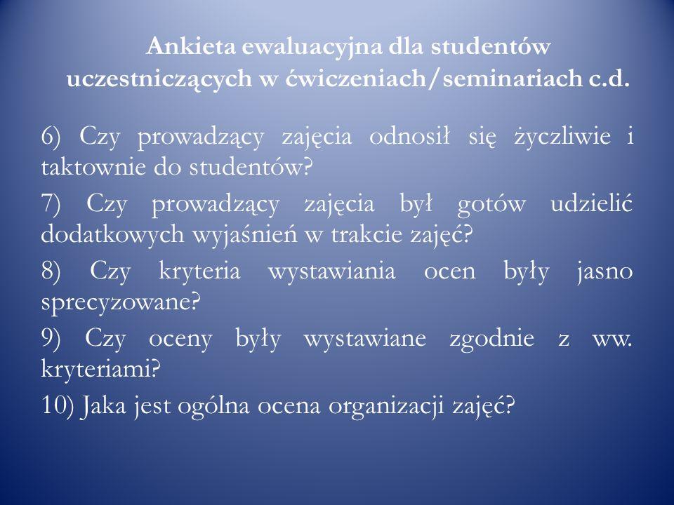 Ankieta ewaluacyjna dla studentów uczestniczących w ćwiczeniach/seminariach c.d. 6) Czy prowadzący zajęcia odnosił się życzliwie i taktownie do studen