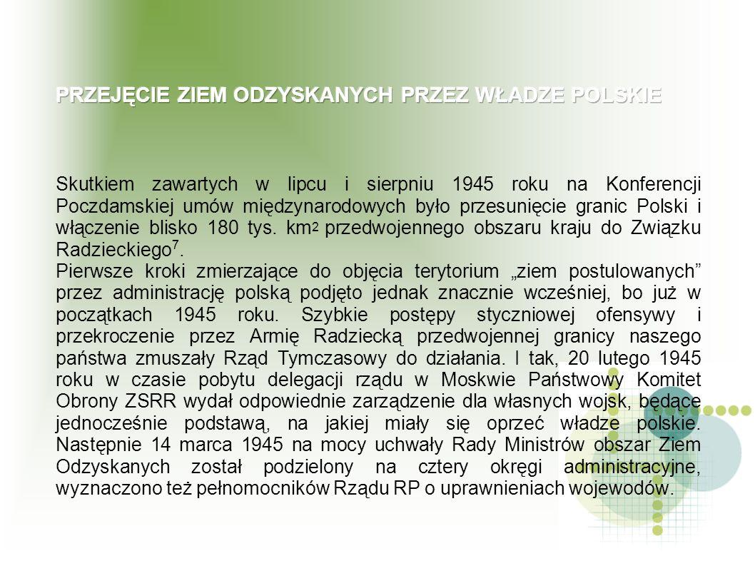 Skutkiem zawartych w lipcu i sierpniu 1945 roku na Konferencji Poczdamskiej umów międzynarodowych było przesunięcie granic Polski i włączenie blisko 1