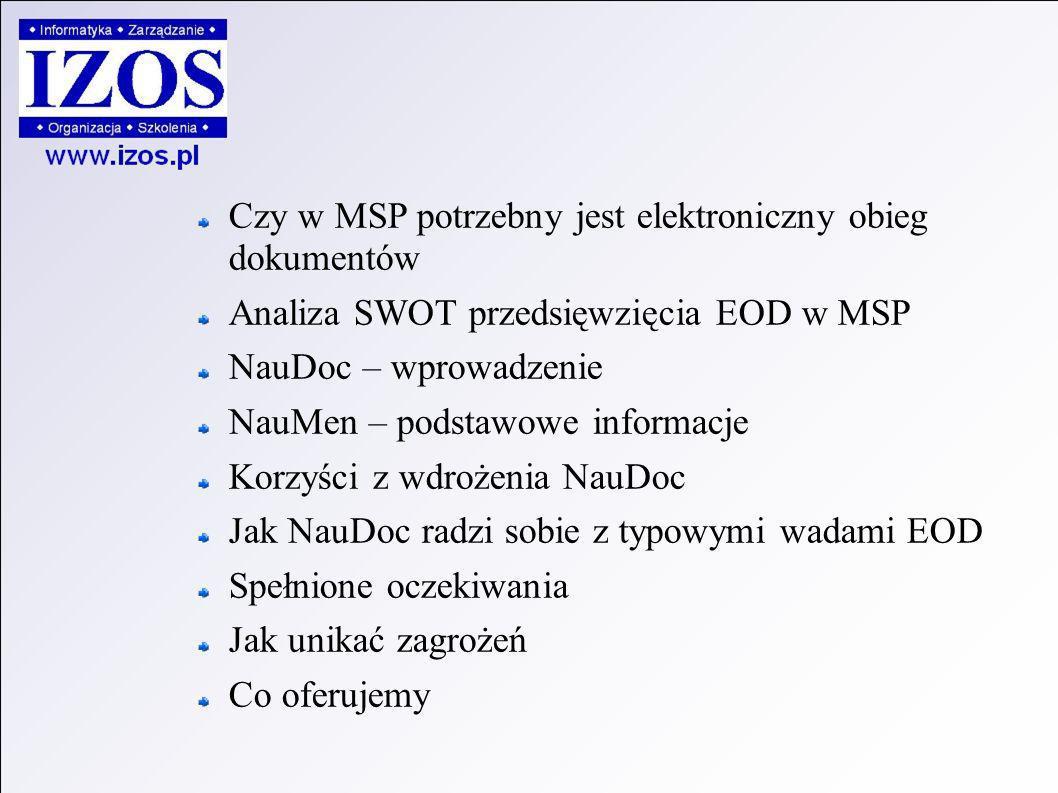 Czy w MSP potrzebny jest elektroniczny obieg dokumentów Analiza SWOT przedsięwzięcia EOD w MSP NauDoc – wprowadzenie NauMen – podstawowe informacje Korzyści z wdrożenia NauDoc Jak NauDoc radzi sobie z typowymi wadami EOD Spełnione oczekiwania Jak unikać zagrożeń Co oferujemy