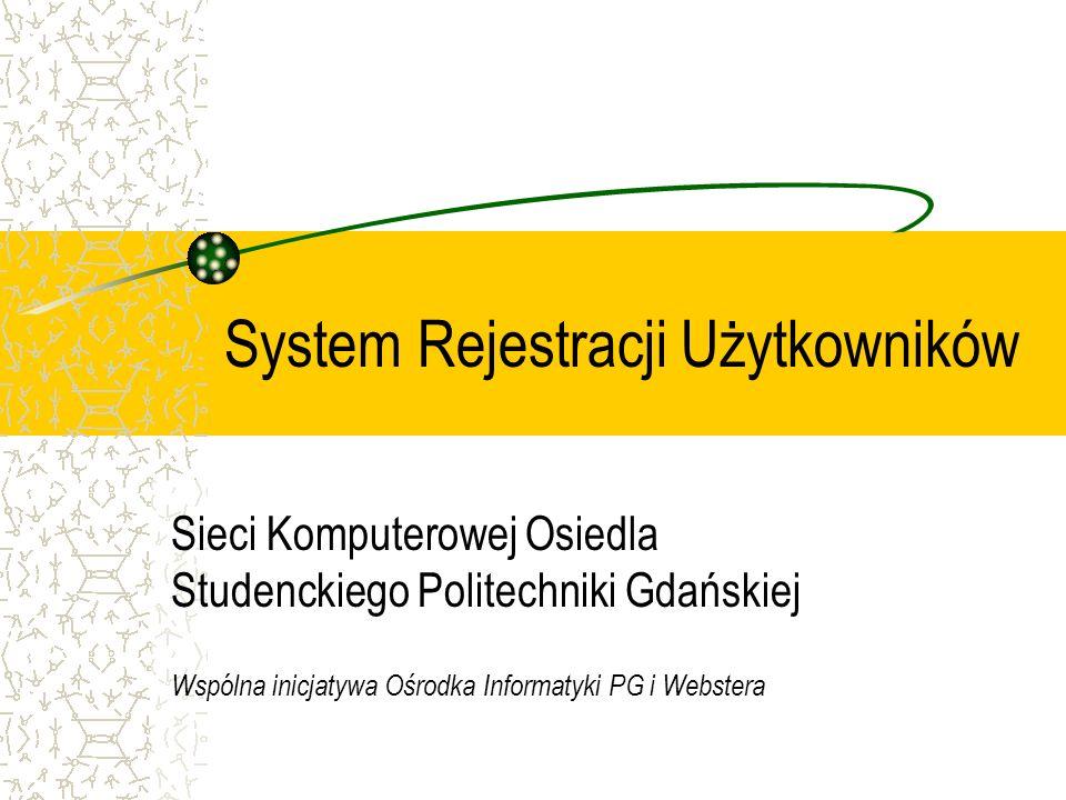 System Rejestracji Użytkowników Sieci Komputerowej Osiedla Studenckiego Politechniki Gdańskiej Wspólna inicjatywa Ośrodka Informatyki PG i Webstera